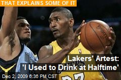 Lakers' Artest: 'I Used to Drink at Halftime'