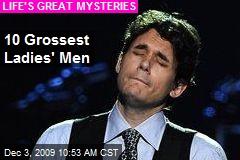10 Grossest Ladies' Men
