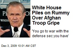 White House Piles on Rummy Over Afghan Troop Gripe