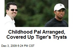 Childhood Pal Arranged, Covered Up Tiger's Trysts