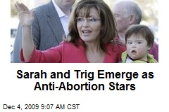 Sarah and Trig Emerge as Anti-Abortion Stars