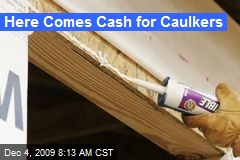 Here Comes Cash for Caulkers
