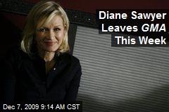 Diane Sawyer Leaves GMA This Week