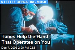 Tunes Help the Hand That Operates on You