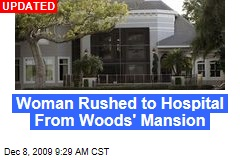 Woman Rushed to Hospital From Woods' Mansion