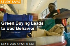Green Buying Leads to Bad Behavior