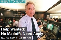 Help Wanted: No Madoffs Need Apply