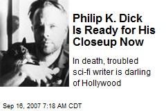 Philip K. Dick Is Ready for His Closeup Now