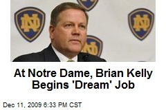 At Notre Dame, Brian Kelly Begins 'Dream' Job