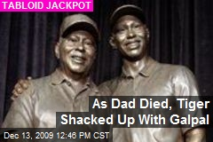 As Dad Died, Tiger Shacked Up With Galpal