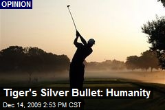 Tiger's Silver Bullet: Humanity