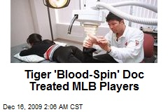 Tiger 'Blood-Spin' Doc Treated MLB Players
