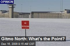 Gitmo North: What's the Point?