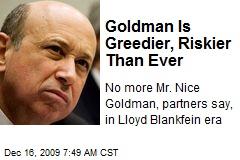 Goldman Is Greedier, Riskier Than Ever