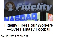 Fidelity Fires Four Workers —Over Fantasy Football