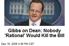 Gibbs on Dean: Nobody 'Rational' Would Kill the Bill