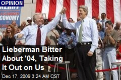 Lieberman Bitter About '04, Taking It Out on Us
