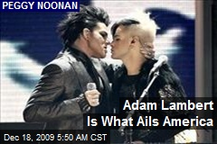 Adam Lambert Is What Ails America