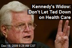 Kennedy's Widow: Don't Let Ted Down on Health Care