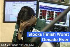 Stocks Finish Worst Decade Ever