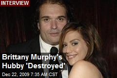Brittany Murphy's Hubby 'Destroyed'