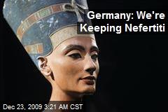 Germany: We're Keeping Nefertiti