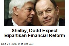 Shelby, Dodd Expect Bipartisan Financial Reform