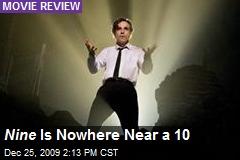 Nine Is Nowhere Near a 10