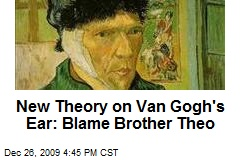 New Theory on Van Gogh's Ear: Blame Brother Theo