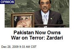 Pakistan Now Owns War on Terror: Zardari