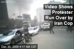Video Shows Protester Run Over by Iran Cop