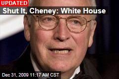 Shut It, Cheney: White House