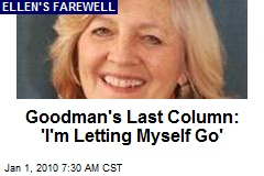 Goodman's Last Column: 'I'm Letting Myself Go'