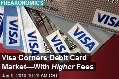 Visa Corners Debit Card Market—With Higher Fees