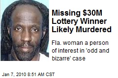 Missing $30M Lottery Winner Likely Murdered