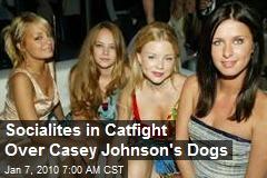 Socialites in Catfight Over Casey Johnson's Dogs