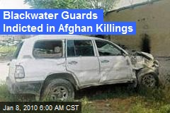 Blackwater Guards Indicted in Afghan Killings