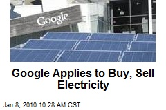 Google Applies to Buy, Sell Electricity