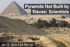 Pyramids Not Built by Slaves: Scientists
