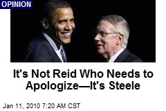 It's Not Reid Who Needs to Apologize—It's Steele