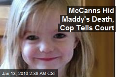 McCanns Hid Maddy's Death, Cop Tells Court