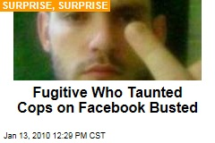 Fugitive Who Taunted Cops on Facebook Busted