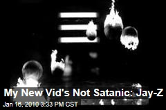My New Vid's Not Satanic: Jay-Z