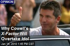 Why Cowell's X-Factor Will Overtake Idol