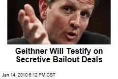 Geithner Will Testify on Secretive Bailout Deals