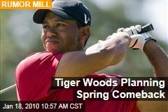 Tiger Woods Planning Spring Comeback