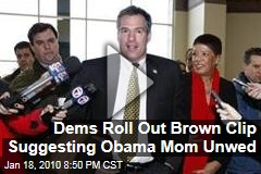 Dems Roll Out Brown Clip Suggesting Obama Mom Unwed