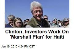 Clinton, Investors Work On 'Marshall Plan' for Haiti