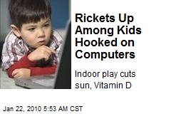 Rickets Up Among Kids Hooked on Computers
