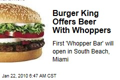 Burger King Offers Beer With Whoppers
